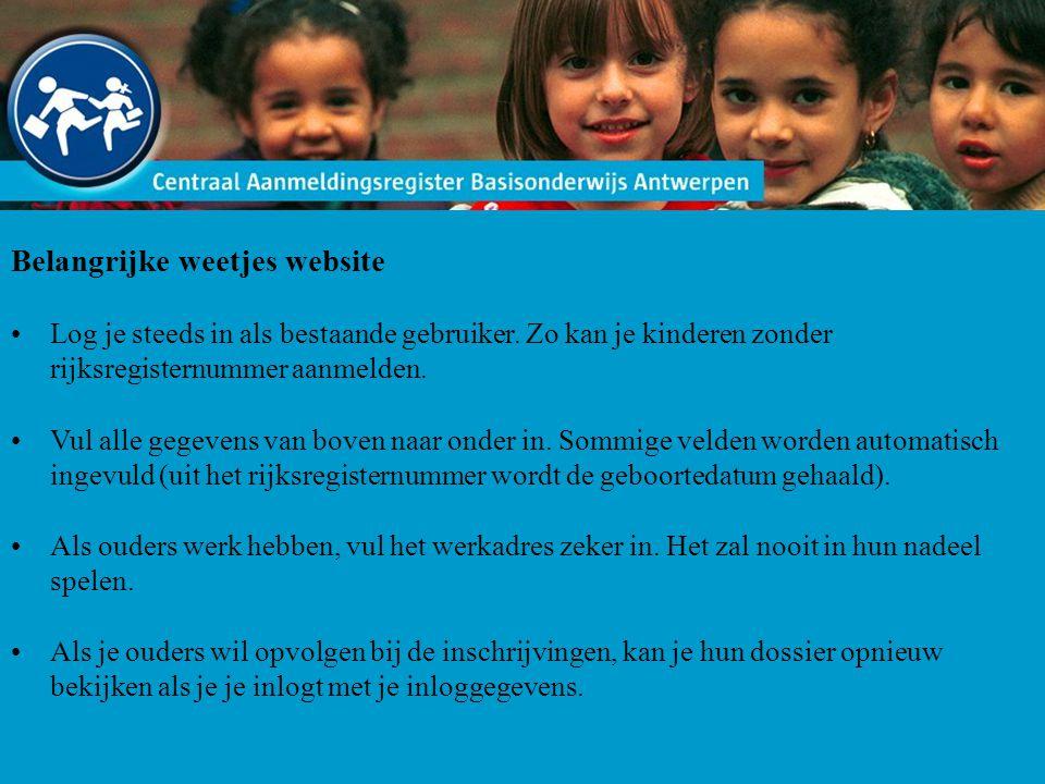 Belangrijke weetjes website Log je steeds in als bestaande gebruiker. Zo kan je kinderen zonder rijksregisternummer aanmelden. Vul alle gegevens van b