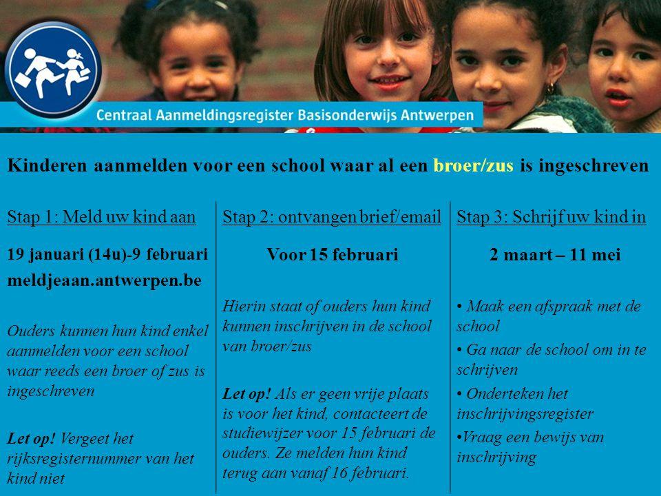 Kinderen aanmelden voor een school waar al een broer/zus is ingeschreven Stap 1: Meld uw kind aan 19 januari (14u)-9 februari meldjeaan.antwerpen.be O