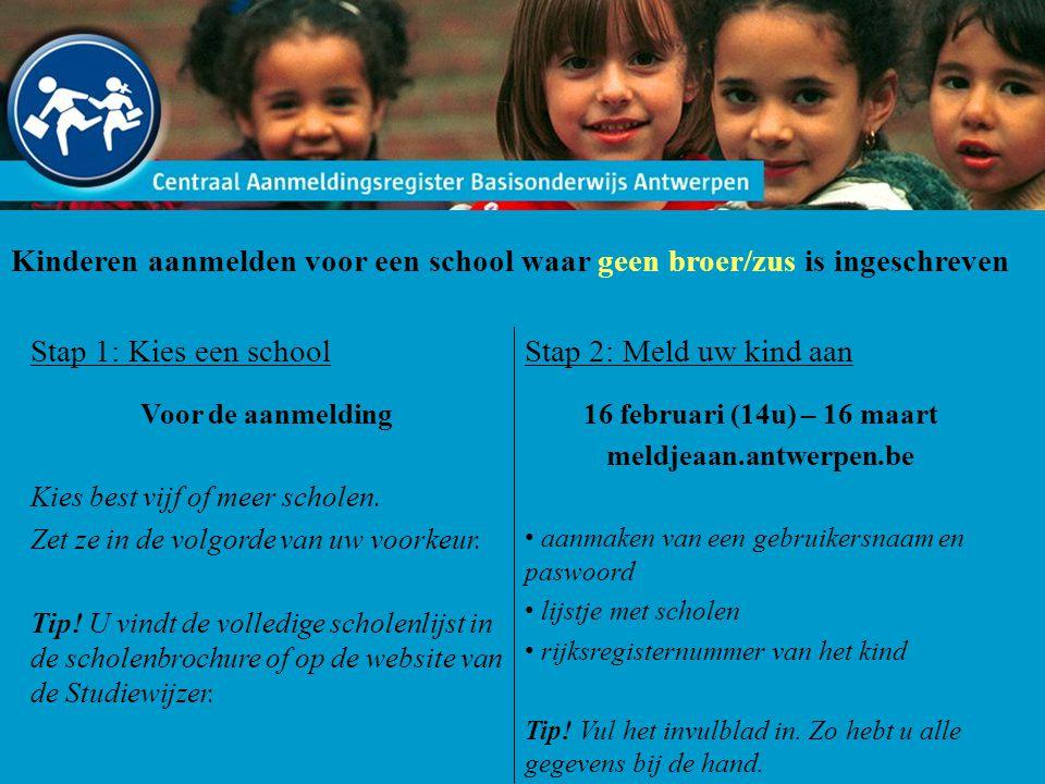 Kinderen aanmelden voor een school waar geen broer/zus is ingeschreven Stap 1: Kies een school Voor de aanmelding Kies best vijf of meer scholen. Zet