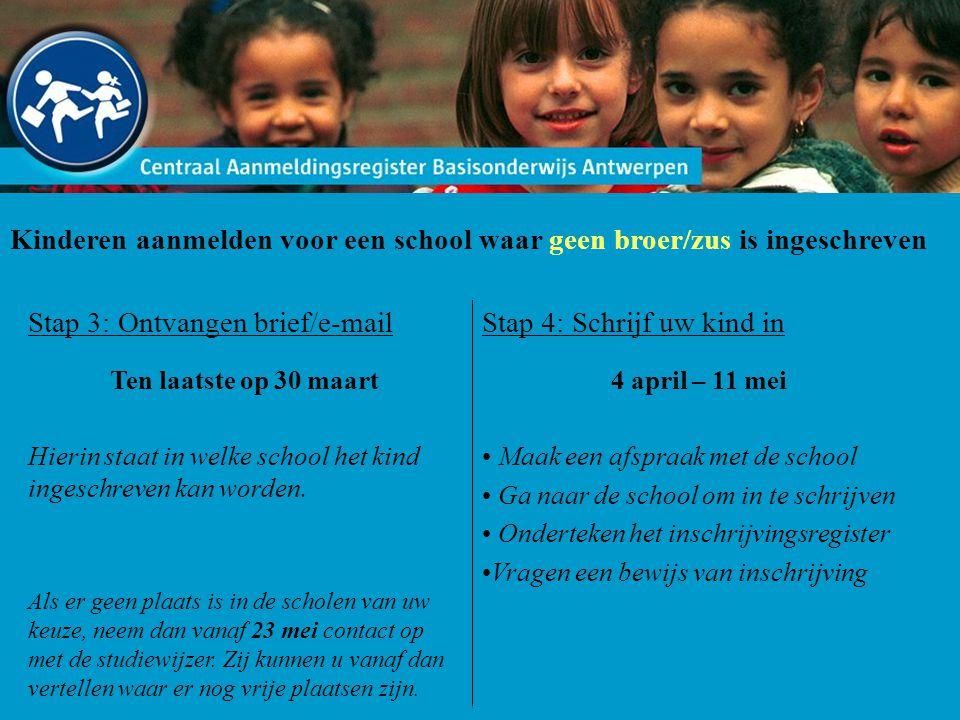 Kinderen aanmelden voor een school waar geen broer/zus is ingeschreven Stap 3: Ontvangen brief/e-mail Ten laatste op 30 maart Hierin staat in welke school het kind ingeschreven kan worden.