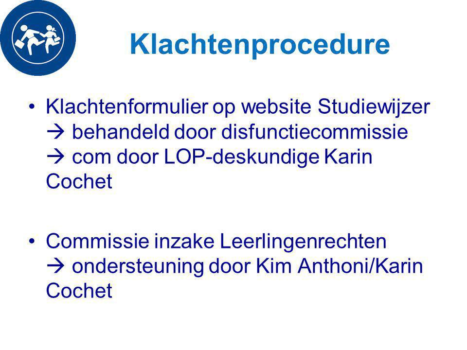Klachtenprocedure Klachtenformulier op website Studiewijzer  behandeld door disfunctiecommissie  com door LOP-deskundige Karin Cochet Commissie inzake Leerlingenrechten  ondersteuning door Kim Anthoni/Karin Cochet
