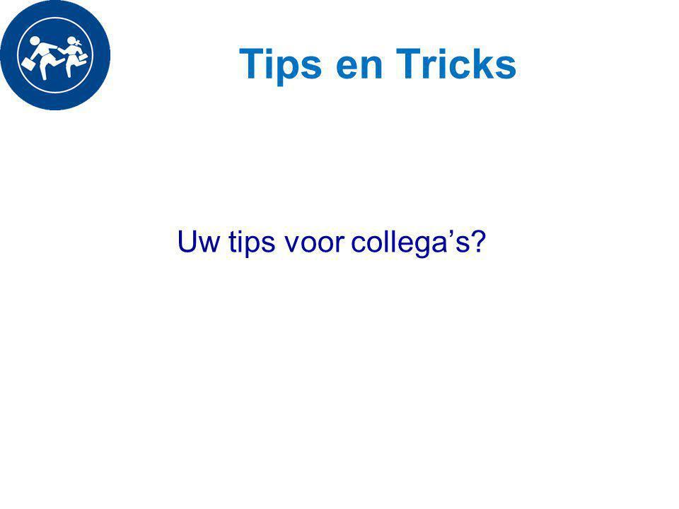 Tips en Tricks Uw tips voor collega's