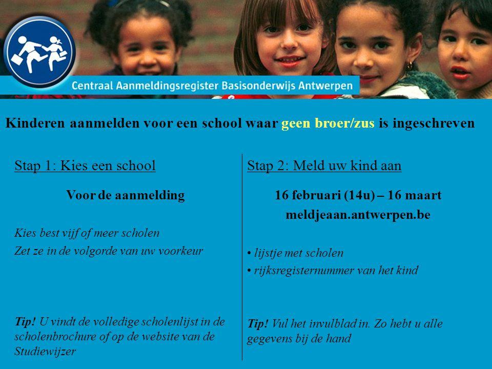 Kinderen aanmelden voor een school waar geen broer/zus is ingeschreven Stap 1: Kies een school Voor de aanmelding Kies best vijf of meer scholen Zet ze in de volgorde van uw voorkeur Tip.