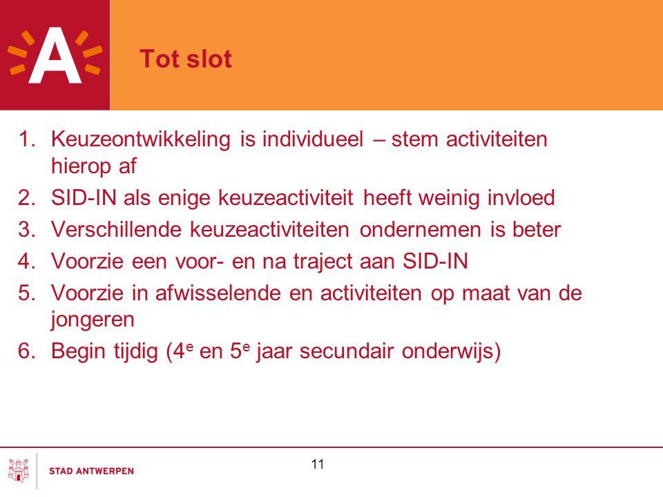 11 Tot slot 1.Keuzeontwikkeling is individueel – stem activiteiten hierop af 2.SID-IN als enige keuzeactiviteit heeft weinig invloed 3.Verschillende k