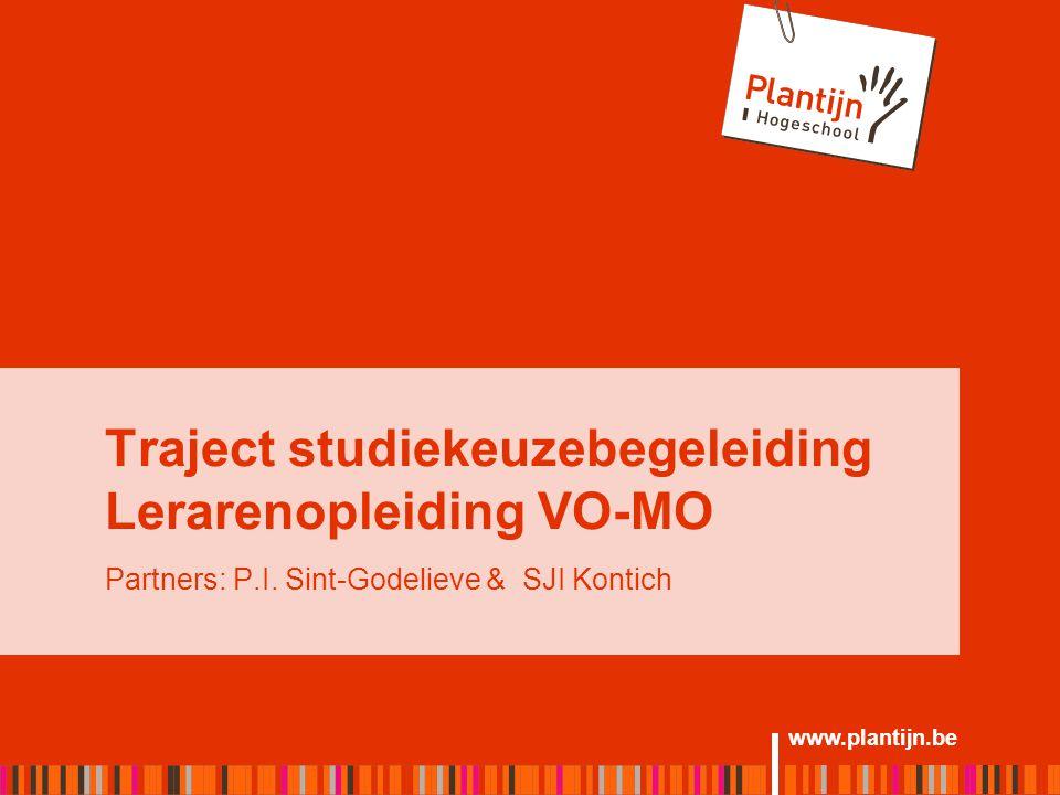 www.plantijn.be Traject studiekeuzebegeleiding Lerarenopleiding VO-MO Partners: P.I.