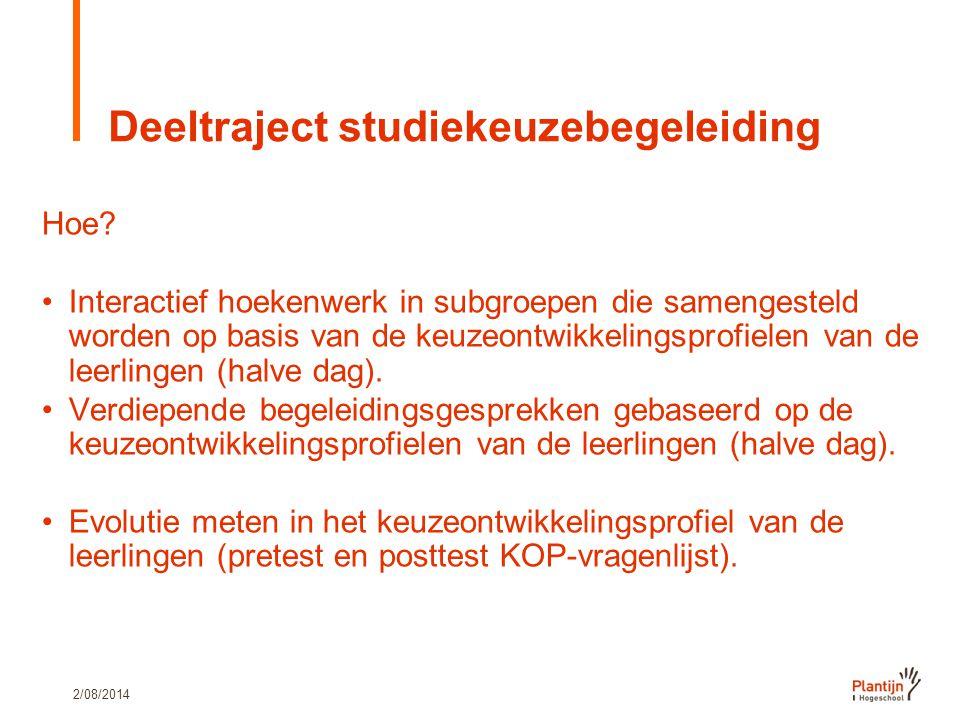 2/08/2014 Deeltraject studiekeuzebegeleiding Hoe? Interactief hoekenwerk in subgroepen die samengesteld worden op basis van de keuzeontwikkelingsprofi