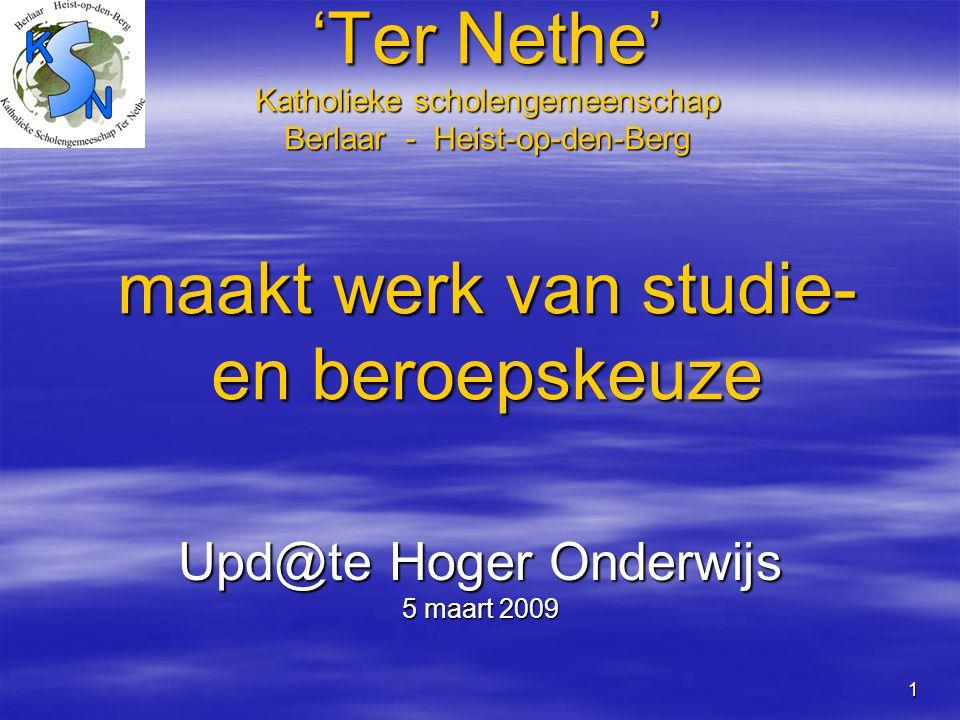 1 'Ter Nethe' Katholieke scholengemeenschap Berlaar - Heist-op-den-Berg maakt werk van studie- en beroepskeuze Upd@te Hoger Onderwijs 5 maart 2009