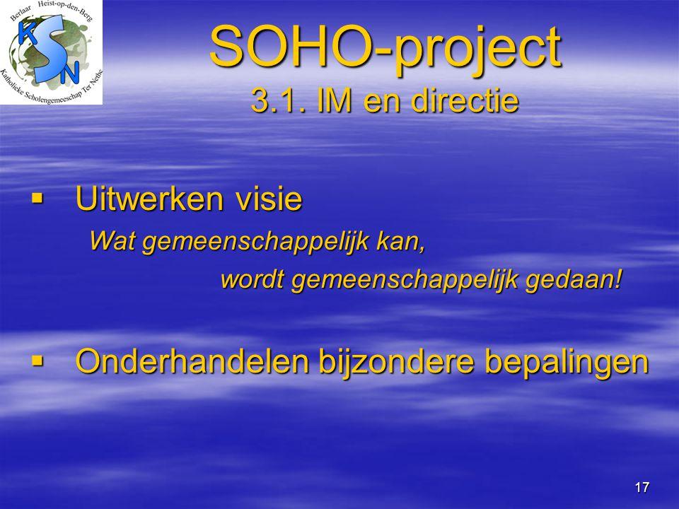 17 SOHO-project 3.1. IM en directie  Uitwerken visie Wat gemeenschappelijk kan, Wat gemeenschappelijk kan, wordt gemeenschappelijk gedaan! wordt geme