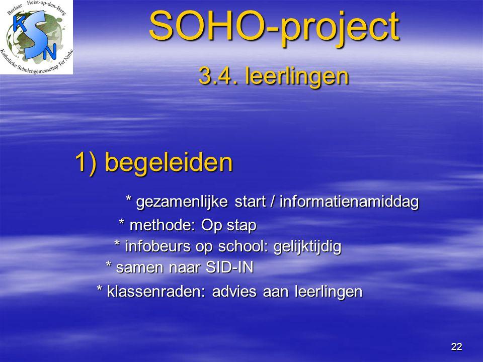 22 SOHO-project 3.4. leerlingen 1) begeleiden 1) begeleiden * gezamenlijke start / informatienamiddag * gezamenlijke start / informatienamiddag * meth