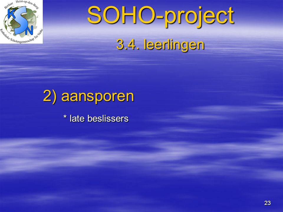 23 SOHO-project 3.4. leerlingen 2) aansporen 2) aansporen * late beslissers * late beslissers