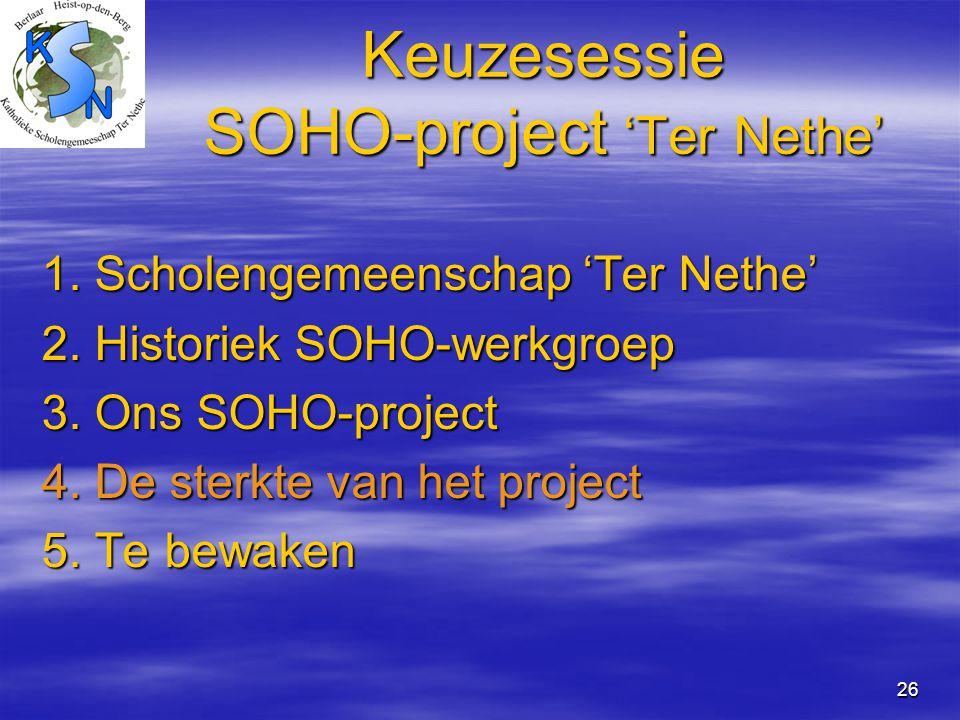 26 Keuzesessie SOHO-project 'Ter Nethe' 1. Scholengemeenschap 'Ter Nethe' 2. Historiek SOHO-werkgroep 3. Ons SOHO-project 4. De sterkte van het projec