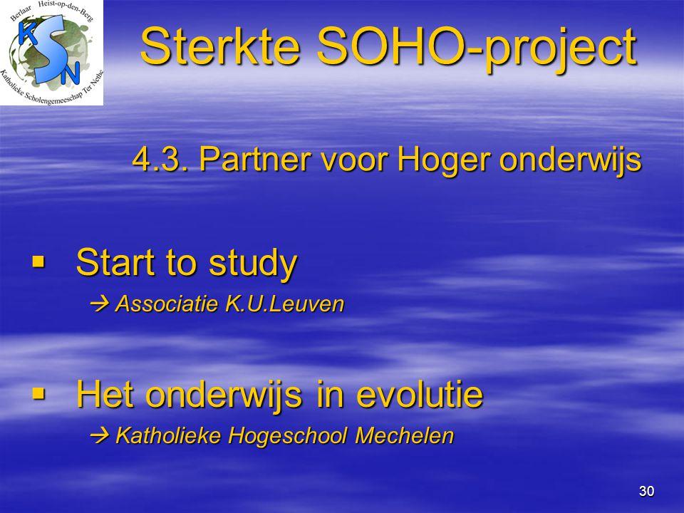 30 Sterkte SOHO-project 4.3. Partner voor Hoger onderwijs  Start to study  Associatie K.U.Leuven  Associatie K.U.Leuven  Het onderwijs in evolutie