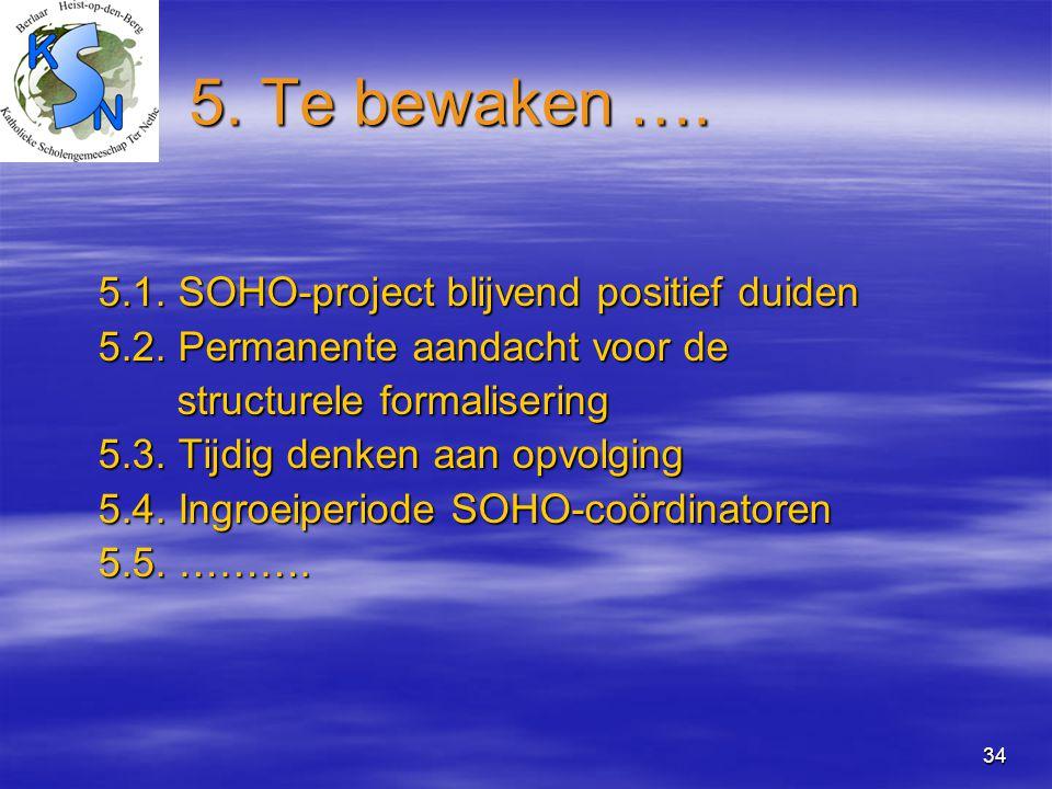 34 5. Te bewaken …. 5.1. SOHO-project blijvend positief duiden 5.2. Permanente aandacht voor de structurele formalisering structurele formalisering 5.