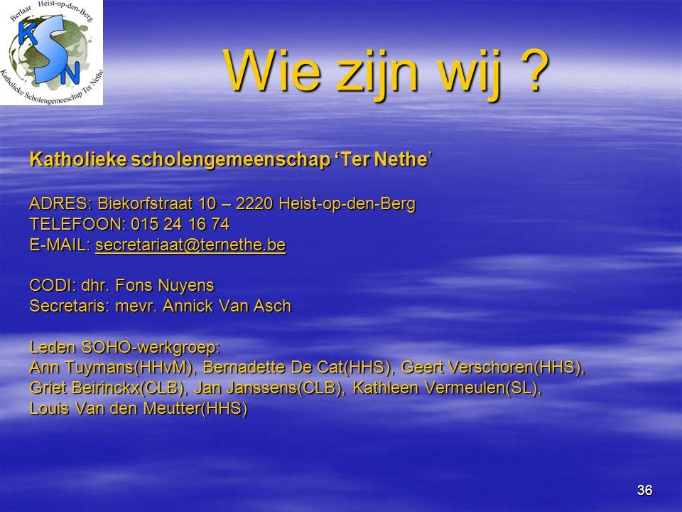36 Wie zijn wij ? Katholieke scholengemeenschap 'Ter Nethe' ADRES: Biekorfstraat 10 – 2220 Heist-op-den-Berg TELEFOON: 015 24 16 74 E-MAIL: secretaria