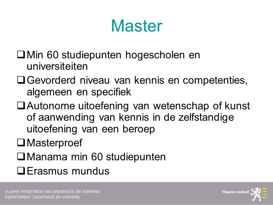 Master  Min 60 studiepunten hogescholen en universiteiten  Gevorderd niveau van kennis en competenties, algemeen en specifiek  Autonome uitoefening