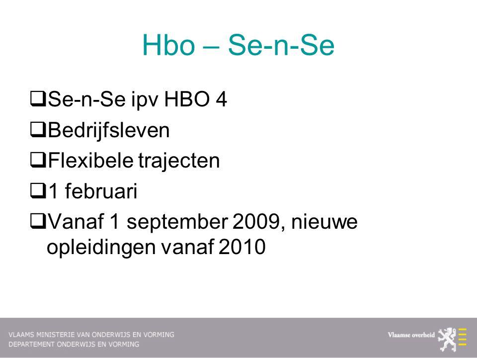 Hbo – Se-n-Se  Se-n-Se ipv HBO 4  Bedrijfsleven  Flexibele trajecten  1 februari  Vanaf 1 september 2009, nieuwe opleidingen vanaf 2010
