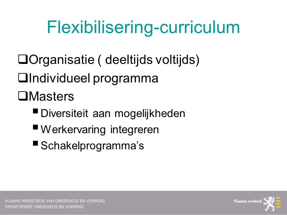 Flexibilisering-curriculum  Organisatie ( deeltijds voltijds)  Individueel programma  Masters  Diversiteit aan mogelijkheden  Werkervaring integr