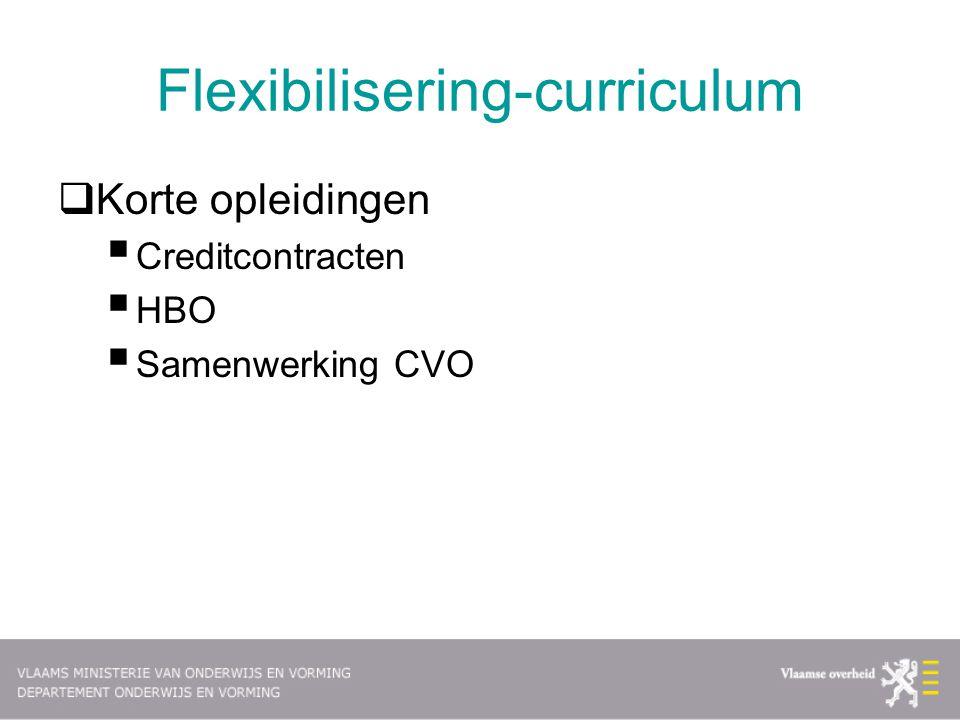 Flexibilisering-curriculum  Korte opleidingen  Creditcontracten  HBO  Samenwerking CVO