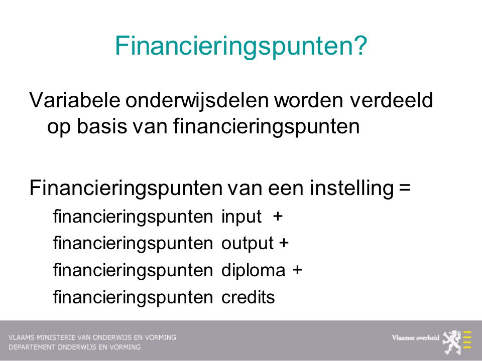 Financieringspunten? Variabele onderwijsdelen worden verdeeld op basis van financieringspunten Financieringspunten van een instelling = financieringsp