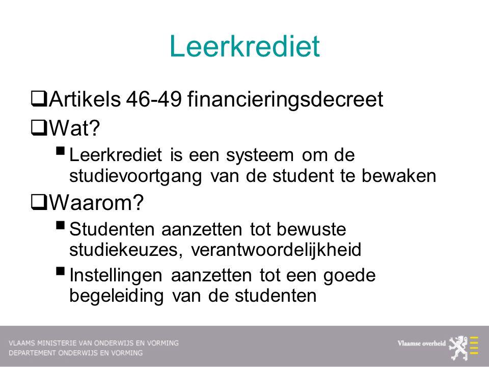 Leerkrediet  Artikels 46-49 financieringsdecreet  Wat?  Leerkrediet is een systeem om de studievoortgang van de student te bewaken  Waarom?  Stud