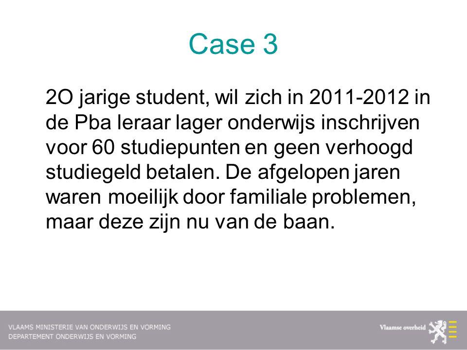Case 3 2O jarige student, wil zich in 2011-2012 in de Pba leraar lager onderwijs inschrijven voor 60 studiepunten en geen verhoogd studiegeld betalen.