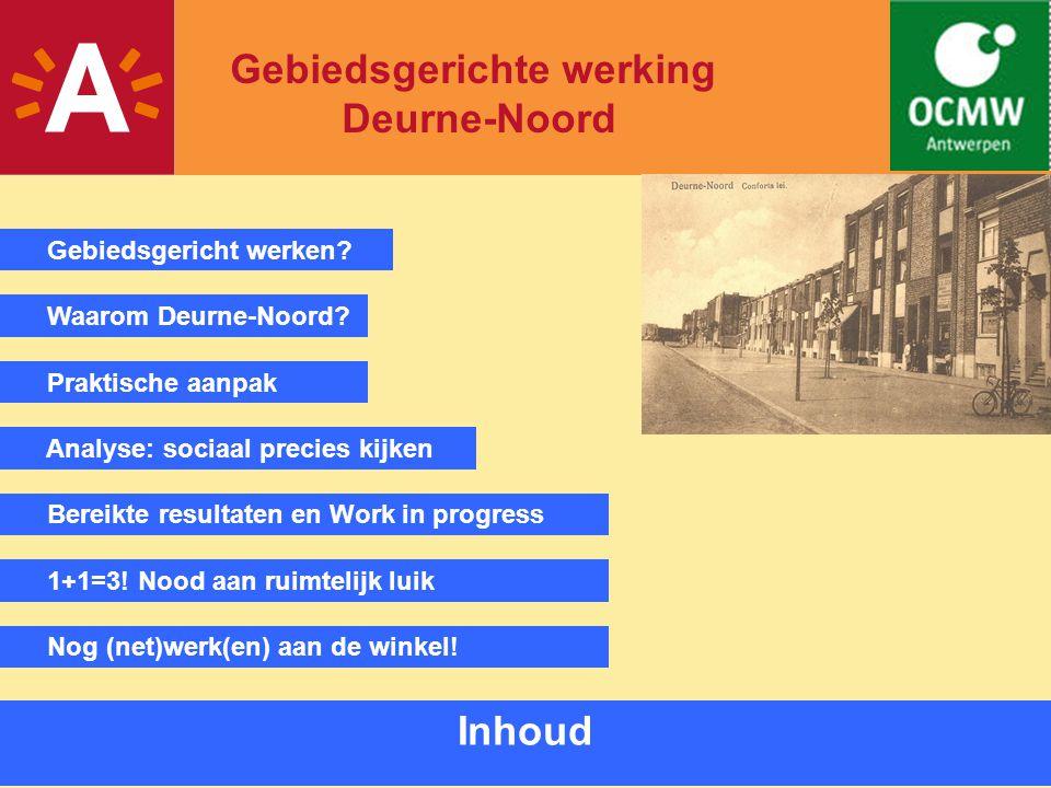 1 Gebiedsgerichte werking Deurne-Noord Gebiedsgericht werken? Waarom Deurne-Noord? Bereikte resultaten en Work in progress Analyse: sociaal precies ki