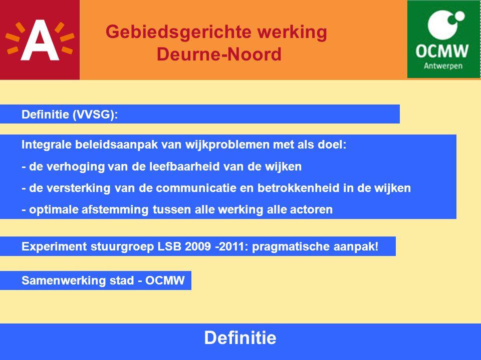2 Definitie Experiment stuurgroep LSB 2009 -2011: pragmatische aanpak! Samenwerking stad - OCMW Definitie (VVSG): Integrale beleidsaanpak van wijkprob