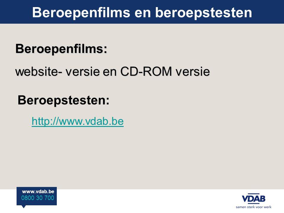 www.vdab.be 0800 30 700 Beroepenfilms en beroepstestenBeroepenfilms: website- versie en CD-ROM versie Beroepstesten: http://www.vdab.be