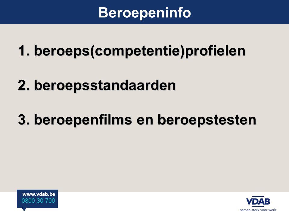 www.vdab.be 0800 30 700 Beroepeninfo 1. beroeps(competentie)profielen 2. beroepsstandaarden 3. beroepenfilms en beroepstesten