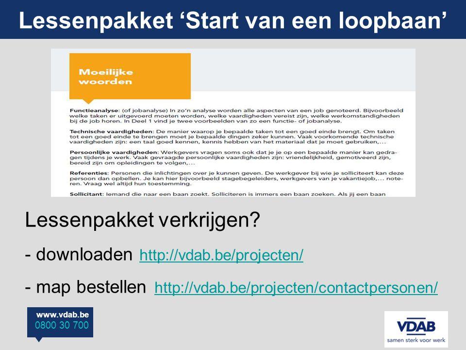 www.vdab.be 0800 30 700 Lessenpakket 'Start van een loopbaan' Lessenpakket verkrijgen? - downloaden http://vdab.be/projecten/ http://vdab.be/projecten