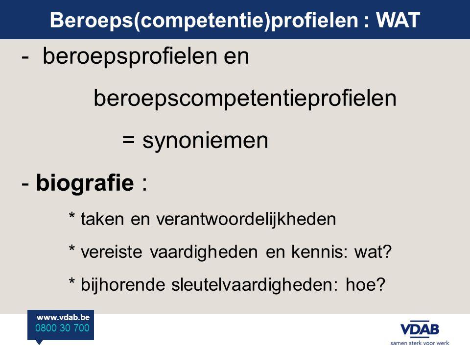 www.vdab.be 0800 30 700 Beroeps(competentie)profielen : WAT - beroepsprofielen en beroepscompetentieprofielen = synoniemen - biografie : * taken en ve