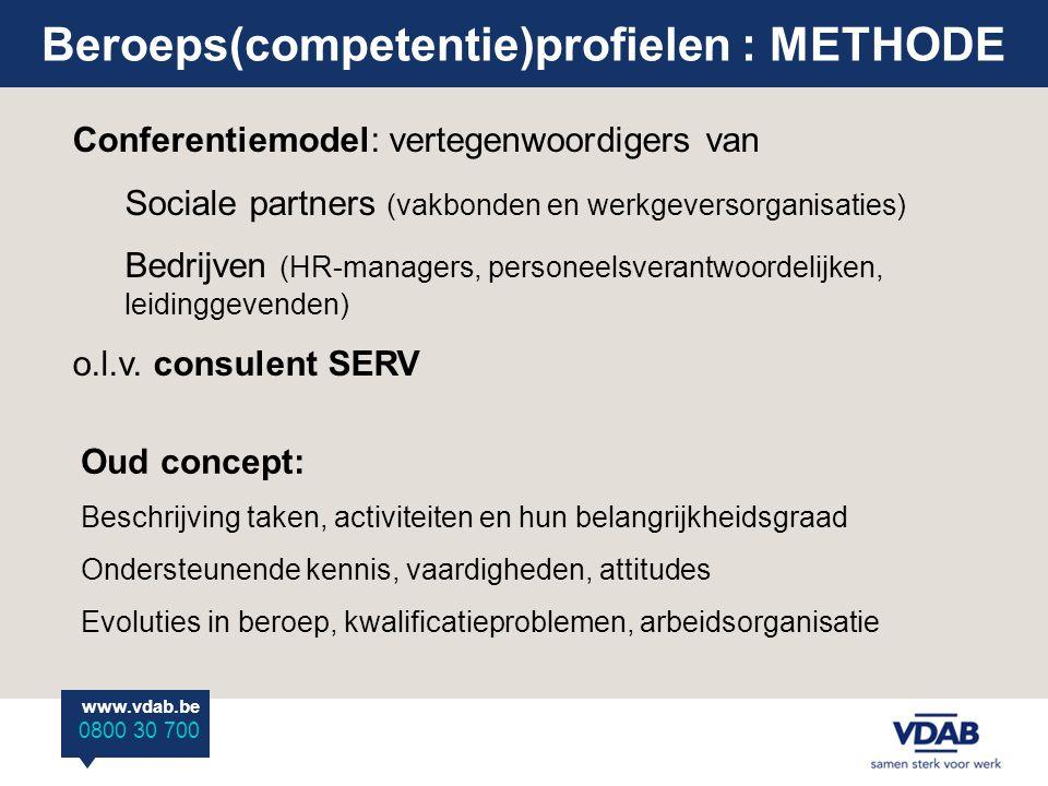 www.vdab.be 0800 30 700 Beroeps(competentie)profielen : METHODE Conferentiemodel: vertegenwoordigers van Sociale partners (vakbonden en werkgeversorga