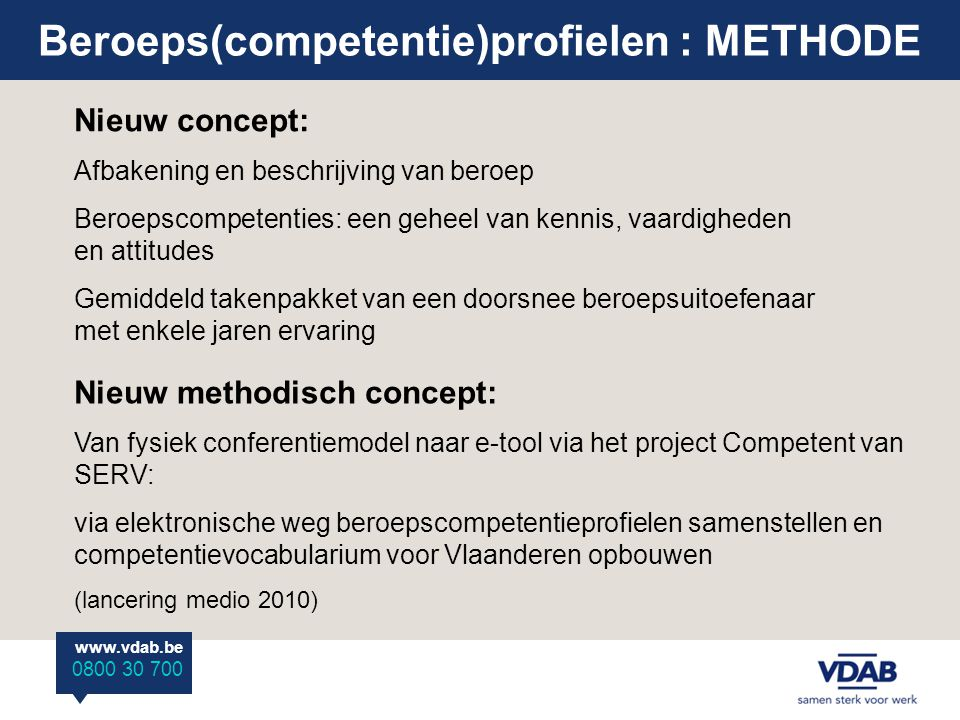 www.vdab.be 0800 30 700 Beroeps(competentie)profielen : praktische info Beroepscompetentieprofielen http://www.serv.be Beroepenfiches in CO.BR.A.