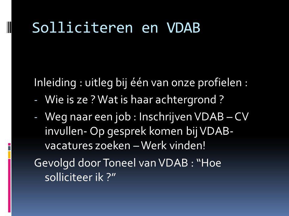 Solliciteren en VDAB Inleiding : uitleg bij één van onze profielen : - Wie is ze .