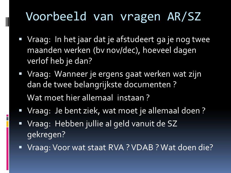 Voorbeeld van vragen AR/SZ  Vraag: In het jaar dat je afstudeert ga je nog twee maanden werken (bv nov/dec), hoeveel dagen verlof heb je dan.