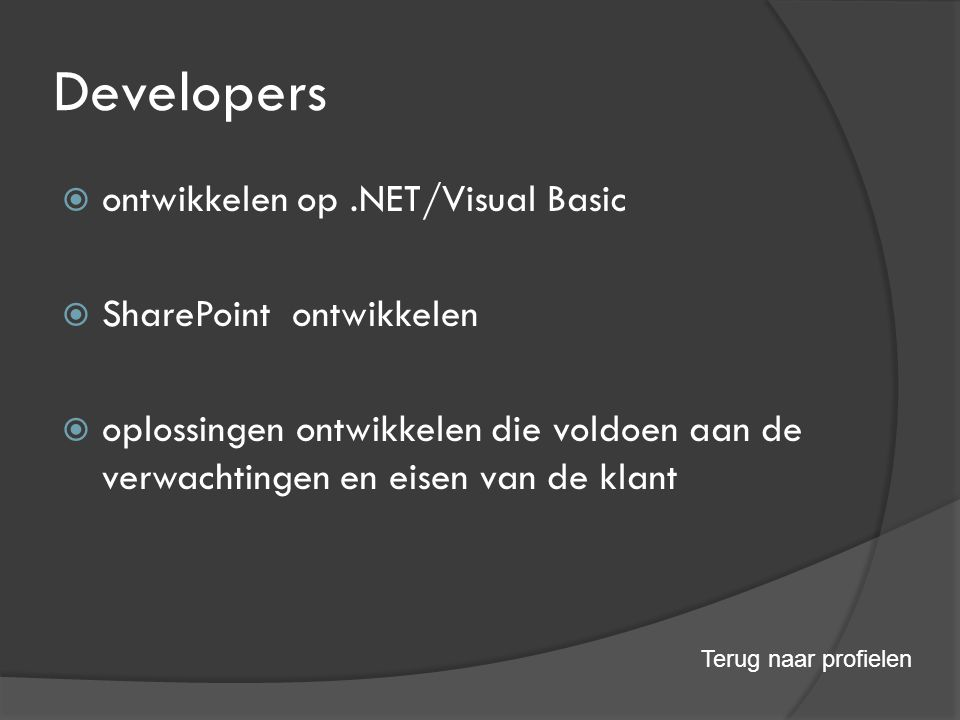Developers  ontwikkelen op.NET/Visual Basic  SharePoint ontwikkelen  oplossingen ontwikkelen die voldoen aan de verwachtingen en eisen van de klant Terug naar profielen