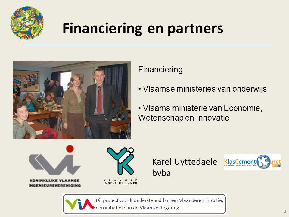 3 Financiering en partners 3 Financiering Vlaamse ministeries van onderwijs Vlaams ministerie van Economie, Wetenschap en Innovatie Karel Uyttedaele bvba