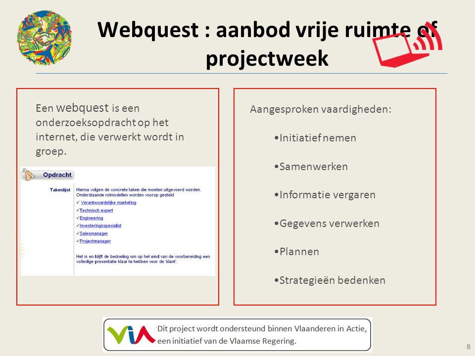 8 Webquest : aanbod vrije ruimte of projectweek 8 Een webquest is een onderzoeksopdracht op het internet, die verwerkt wordt in groep.