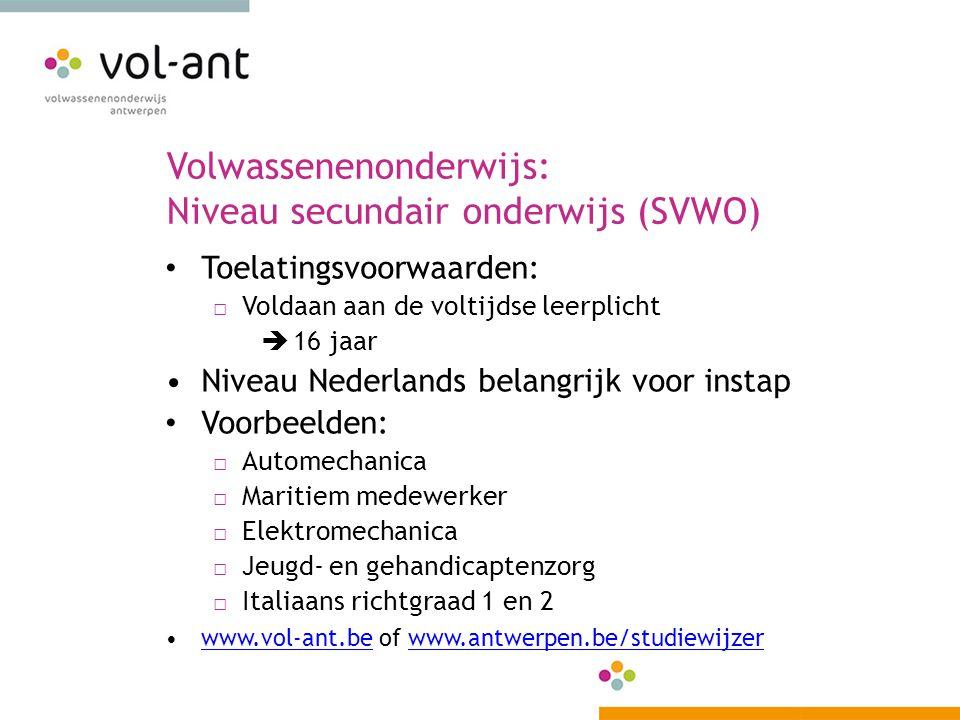 Volwassenenonderwijs: Niveau secundair onderwijs (SVWO) Toelatingsvoorwaarden: □ Voldaan aan de voltijdse leerplicht  16 jaar Niveau Nederlands belan