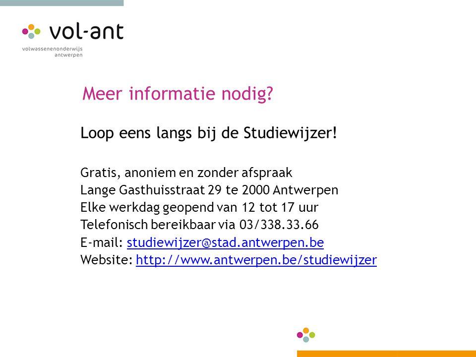 Meer informatie nodig? Loop eens langs bij de Studiewijzer! Gratis, anoniem en zonder afspraak Lange Gasthuisstraat 29 te 2000 Antwerpen Elke werkdag
