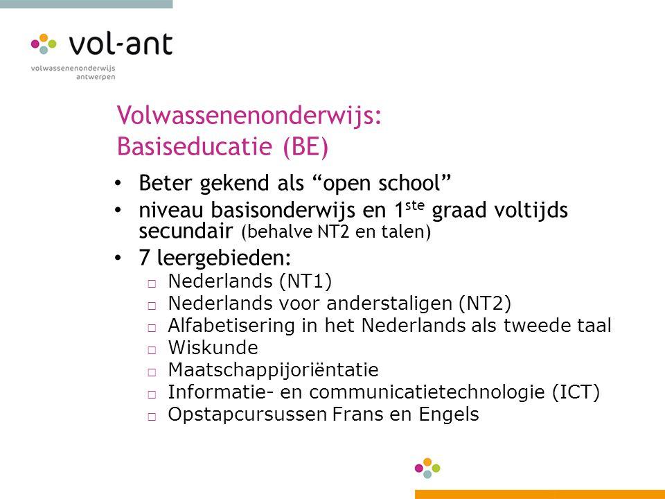 """Volwassenenonderwijs: Basiseducatie (BE) Beter gekend als """"open school"""" niveau basisonderwijs en 1 ste graad voltijds secundair (behalve NT2 en talen)"""