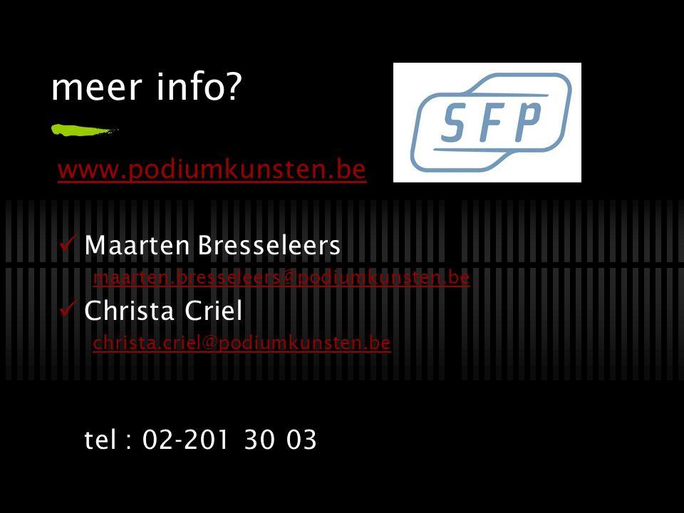 meer info? www.podiumkunsten.be Maarten Bresseleers maarten.bresseleers@podiumkunsten.be Christa Criel christa.criel@podiumkunsten.be tel : 02-201 30