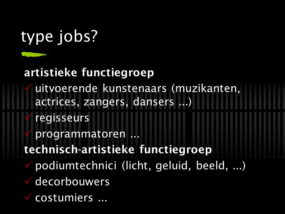 type jobs? artistieke functiegroep uitvoerende kunstenaars (muzikanten, actrices, zangers, dansers...) regisseurs programmatoren... technisch-artistie