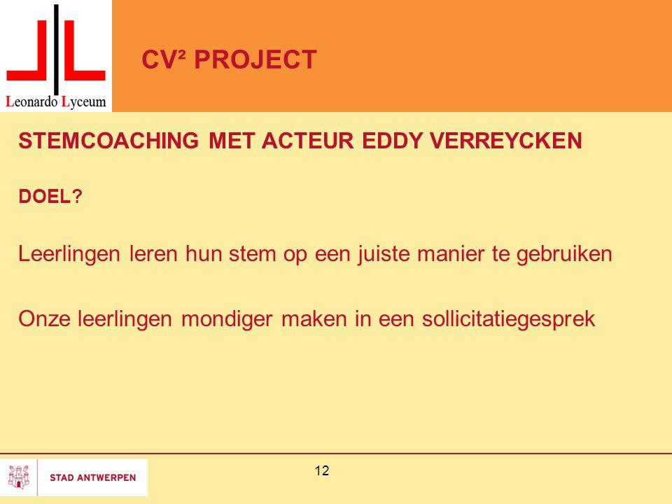 CV² PROJECT STEMCOACHING MET ACTEUR EDDY VERREYCKEN DOEL? Leerlingen leren hun stem op een juiste manier te gebruiken Onze leerlingen mondiger maken i