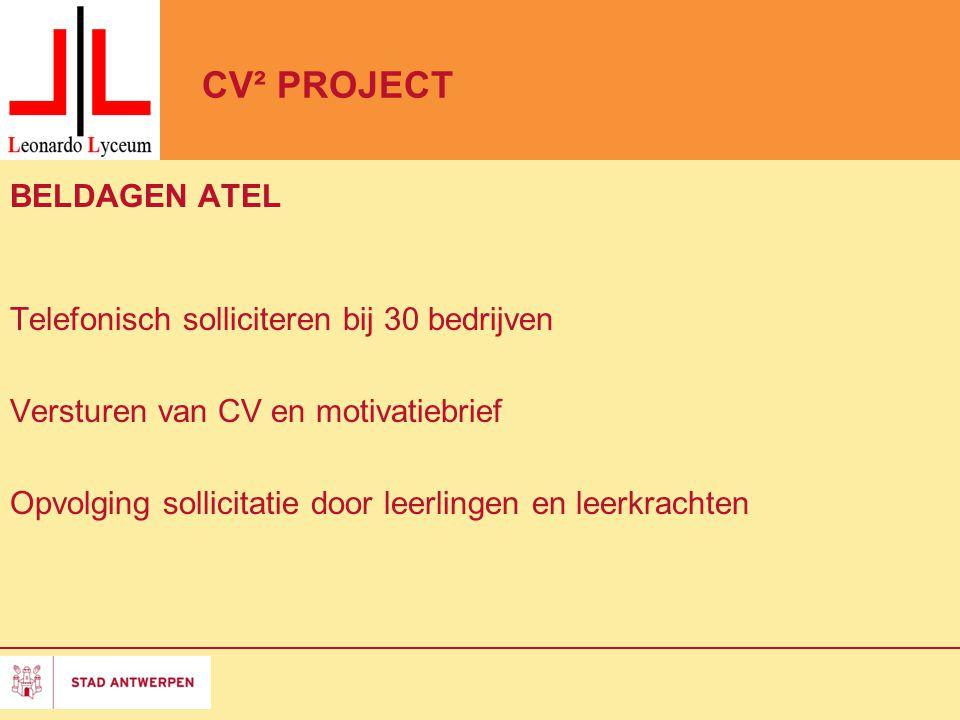 CV² PROJECT BELDAGEN ATEL Telefonisch solliciteren bij 30 bedrijven Versturen van CV en motivatiebrief Opvolging sollicitatie door leerlingen en leerk