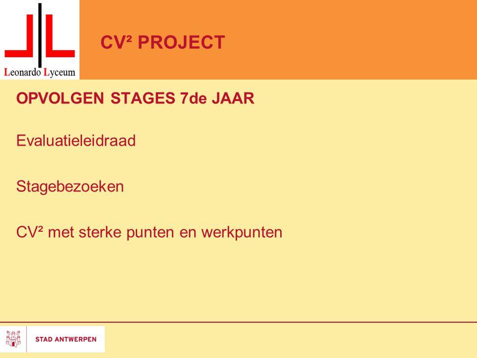 CV² PROJECT OPVOLGEN STAGES 7de JAAR Evaluatieleidraad Stagebezoeken CV² met sterke punten en werkpunten
