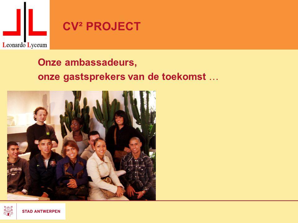 CV² PROJECT Onze ambassadeurs, onze gastsprekers van de toekomst …