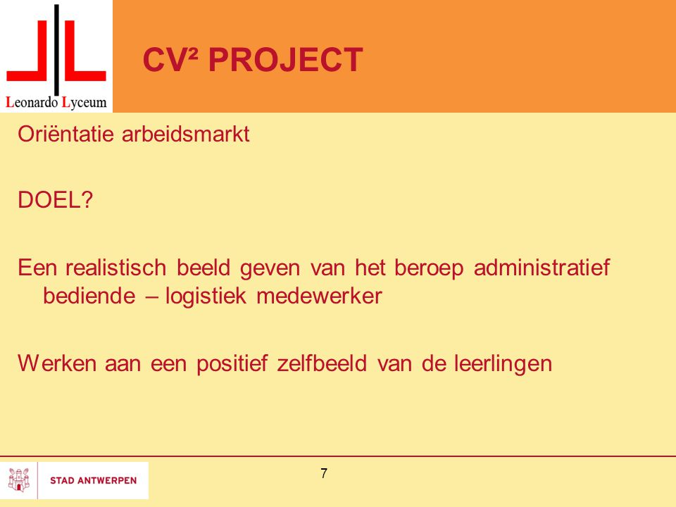 CV² PROJECT Oriëntatie arbeidsmarkt DOEL? Een realistisch beeld geven van het beroep administratief bediende – logistiek medewerker Werken aan een pos