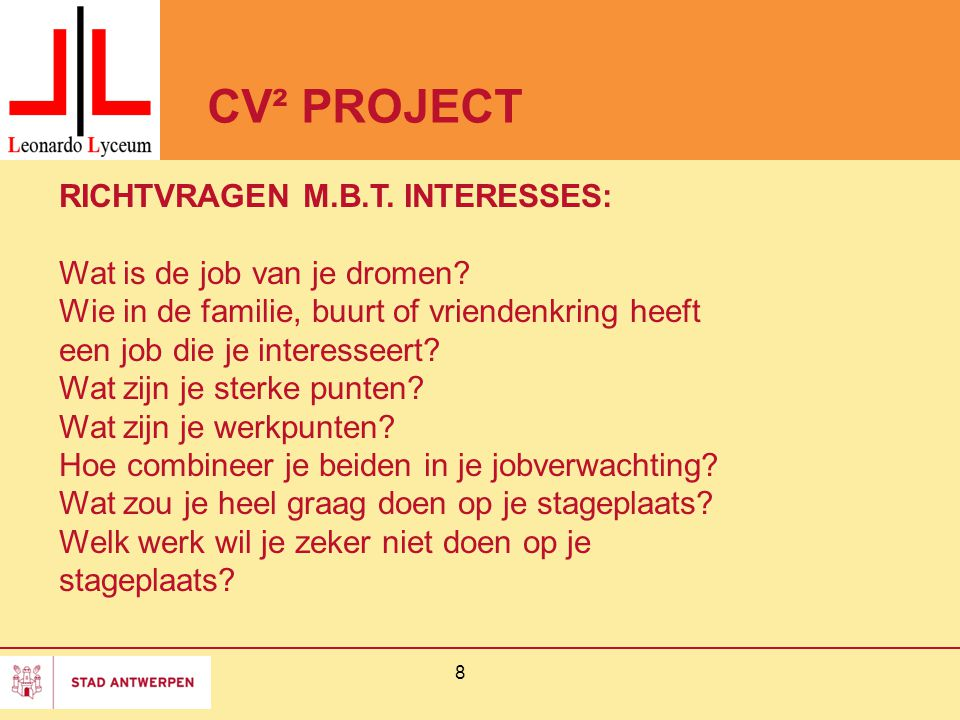 CV² PROJECT 8 RICHTVRAGEN M.B.T. INTERESSES: Wat is de job van je dromen.