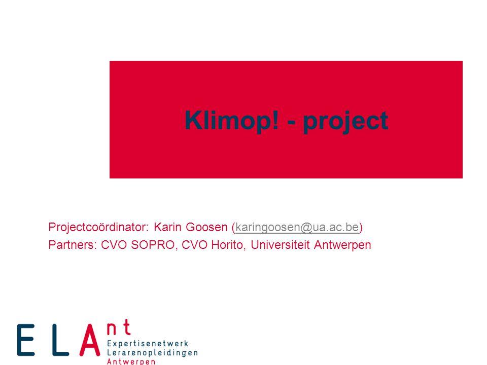 Klimop! - project Projectcoördinator: Karin Goosen (karingoosen@ua.ac.be)karingoosen@ua.ac.be Partners: CVO SOPRO, CVO Horito, Universiteit Antwerpen